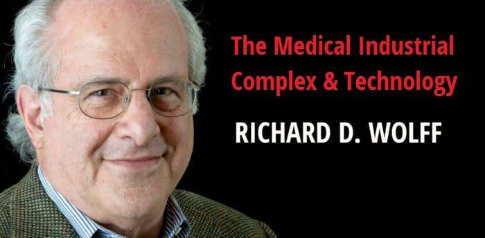 The Medical Industrial Complex - Richard D. Wolff