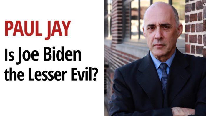 Paul Jay Joe biden lesser evil voting for lesser evil Paul Jay