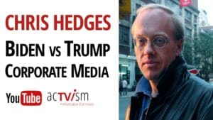 Chris Hedges Biden Trump Corporate Media Assange