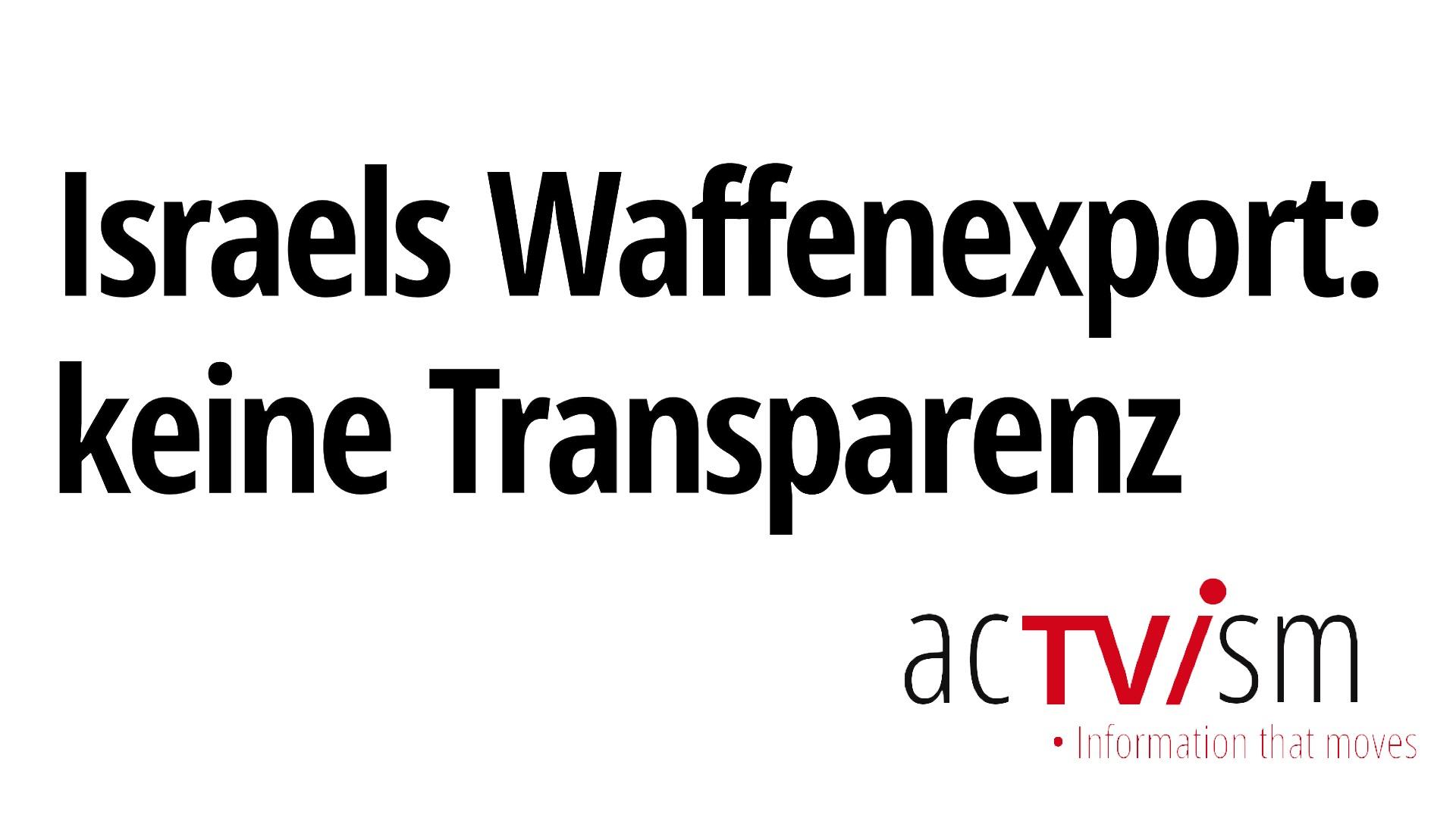 Keine Transparenz bei israelischen Waffenexporten