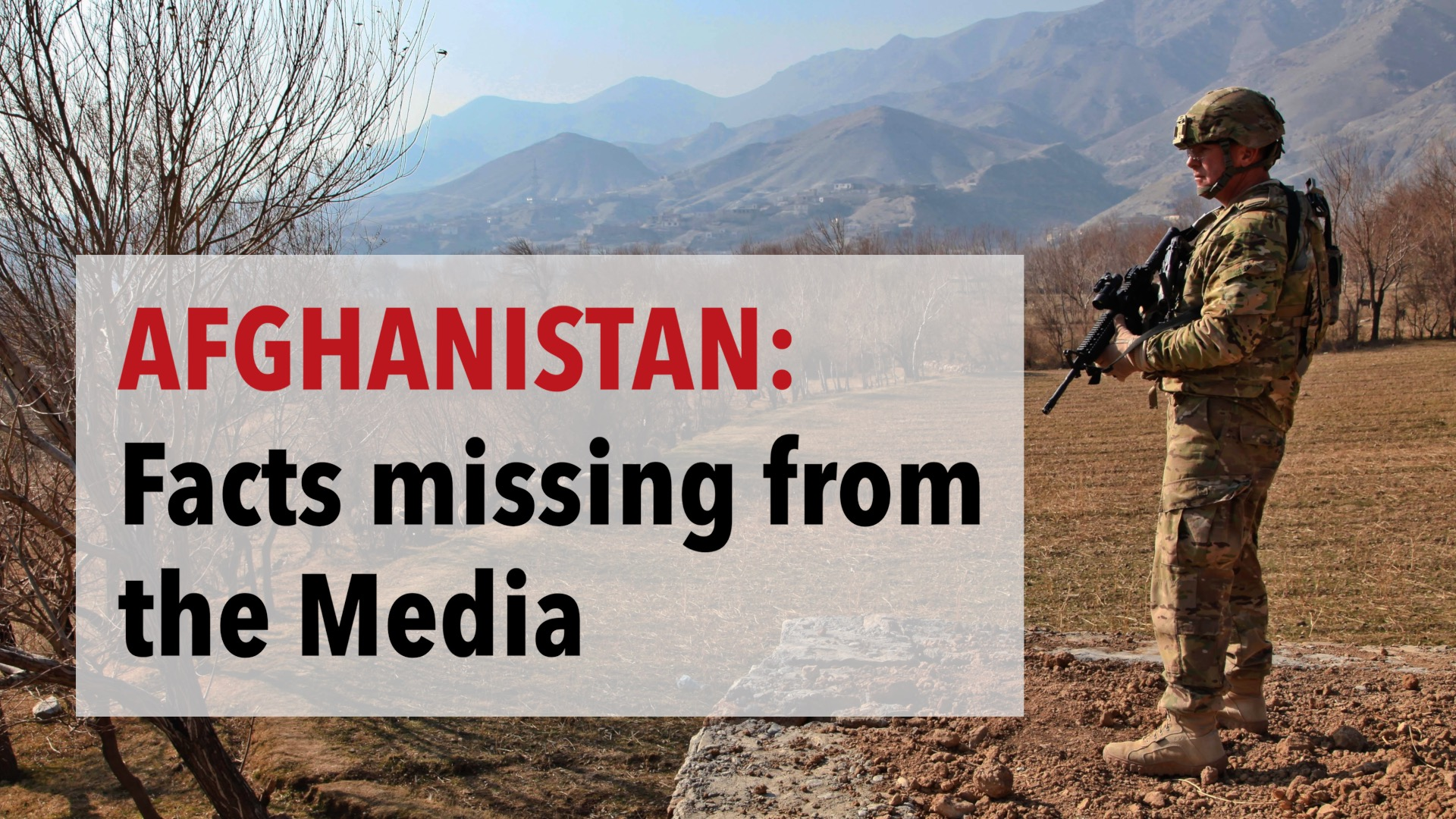 Afghanistan: Key Facts largely missing from the Media | Part 1