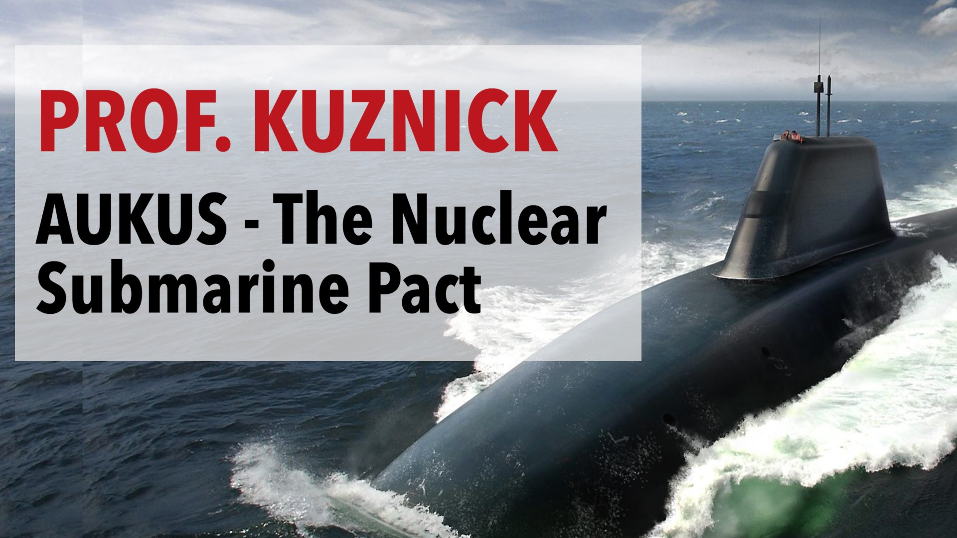AUKUS - The Nuclear Submarine Pact between the US, UK & Australia