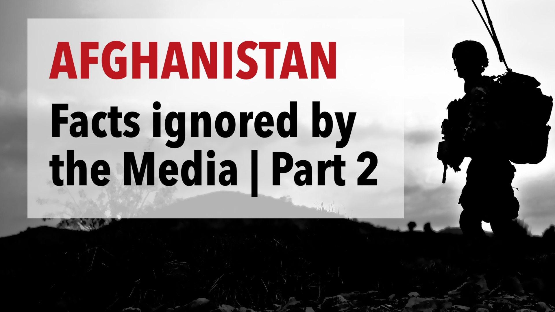 Afghanistan: Important Facts that are largely Ignored by the Media | Part 2