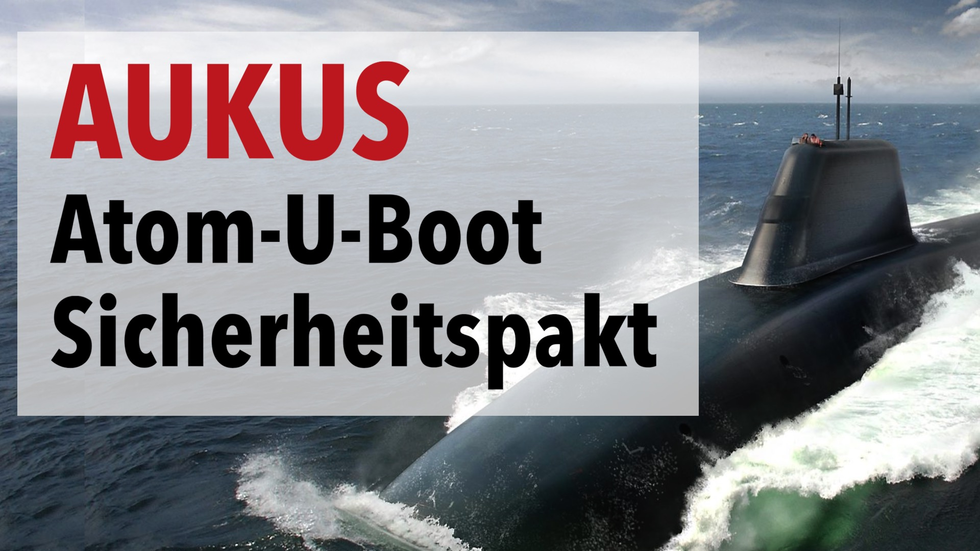 Der nukleare U-Boot-Sicherheitspakt (AUKUS) zwischen den USA, Großbritannien & Australien