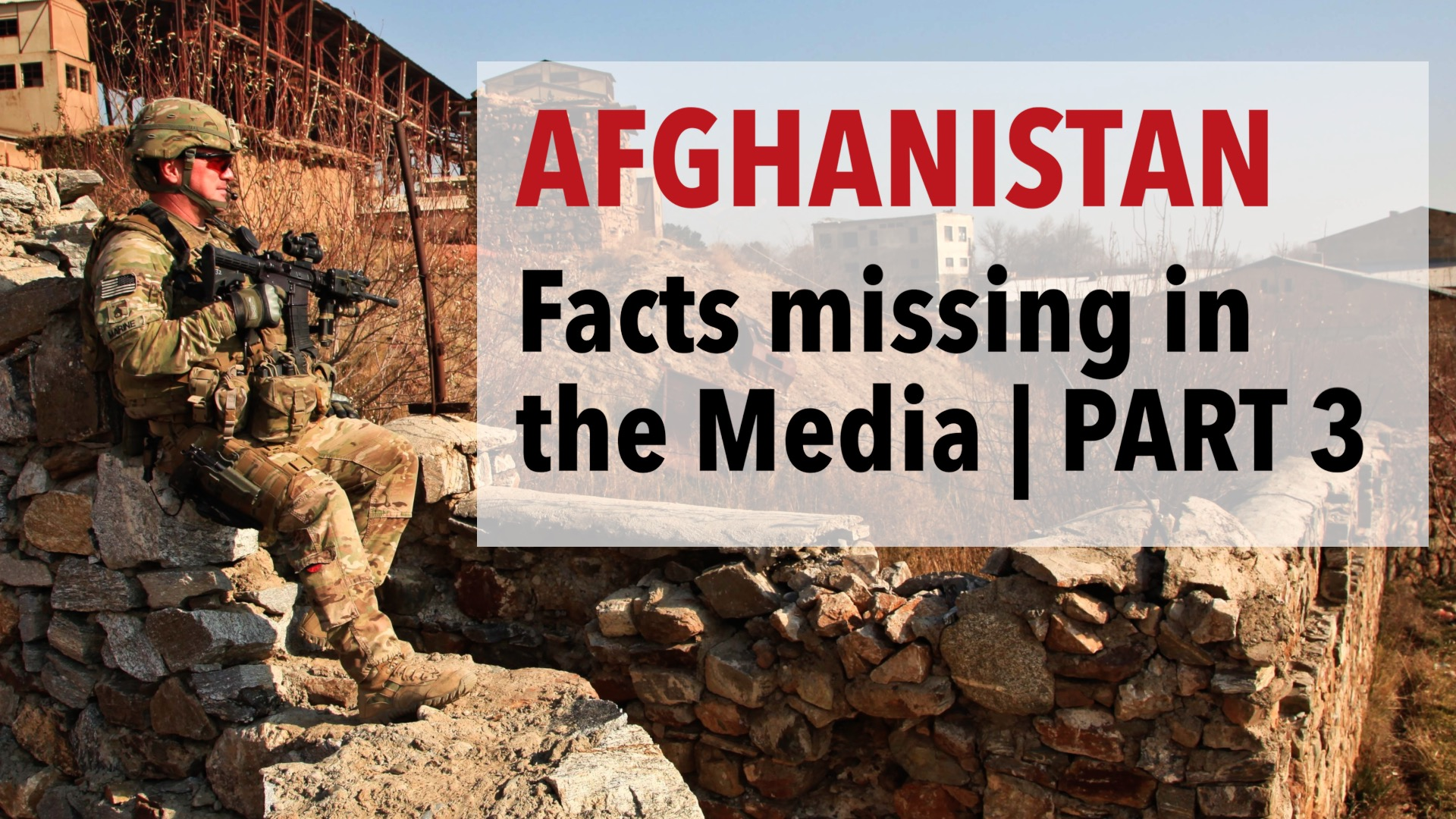 Afghanistan - facts missing in the media