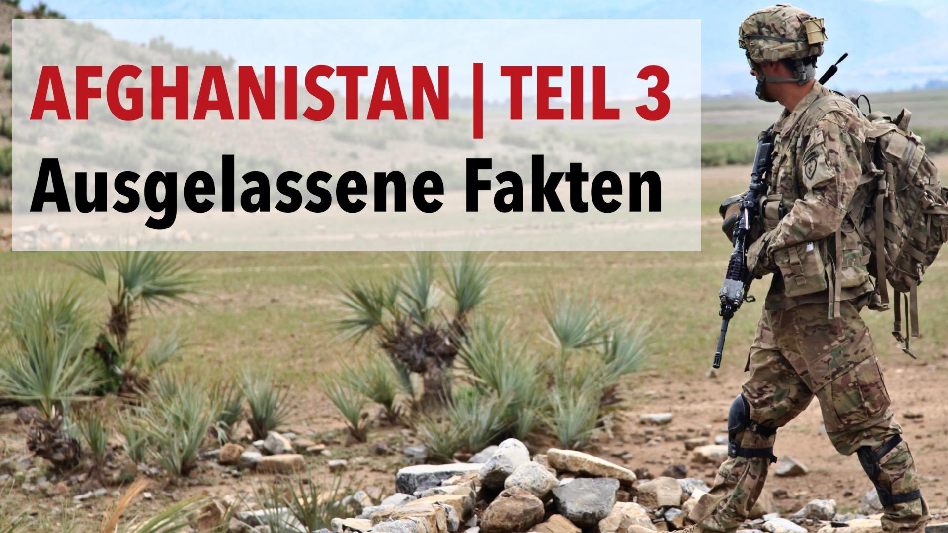 Afghanistan: Ausgelassene Fakten | Teil 3